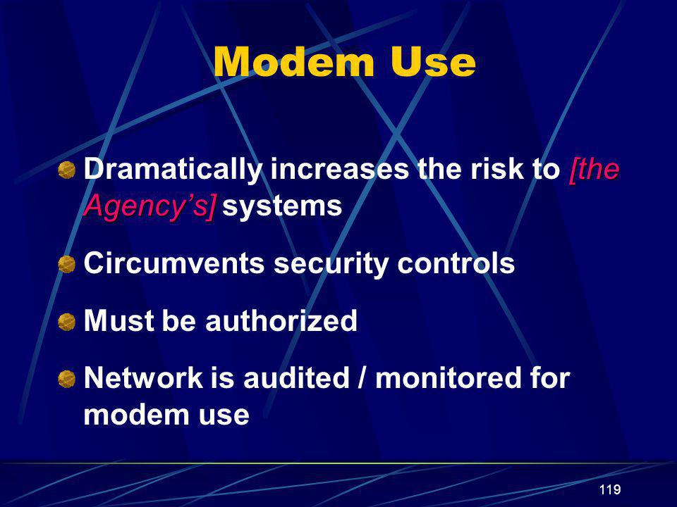 Modem Use Dramatically increases the risk to [the Agency's] systems